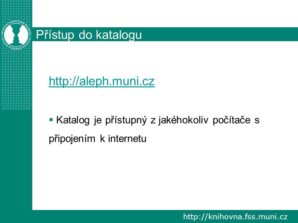http://knihovna.fss.muni.cz Přístup do katalogu http://aleph.muni.cz  Katalog je přístupný z jakéhokoliv počítače s připojením k internetu