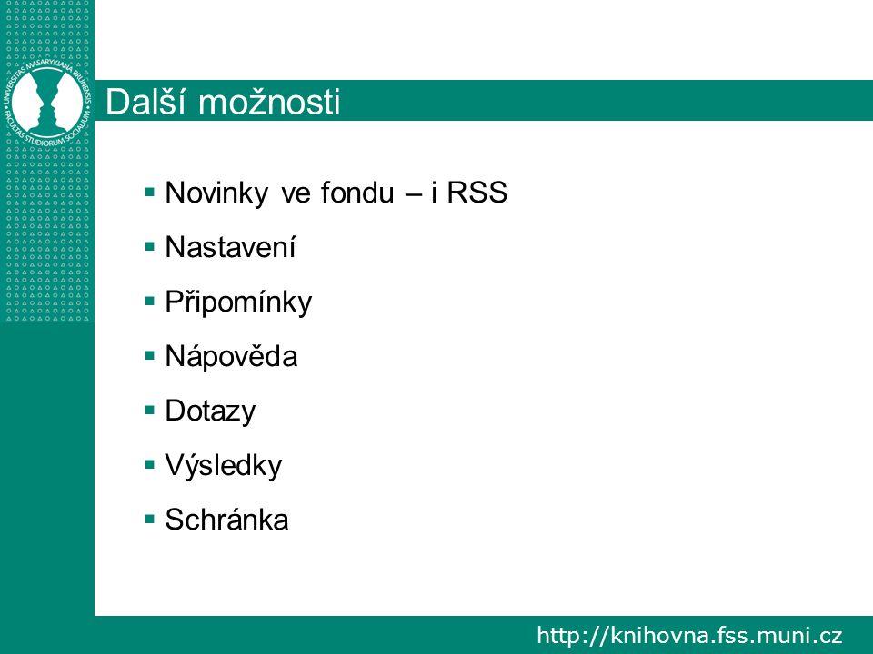 http://knihovna.fss.muni.cz Další možnosti  Novinky ve fondu – i RSS  Nastavení  Připomínky  Nápověda  Dotazy  Výsledky  Schránka