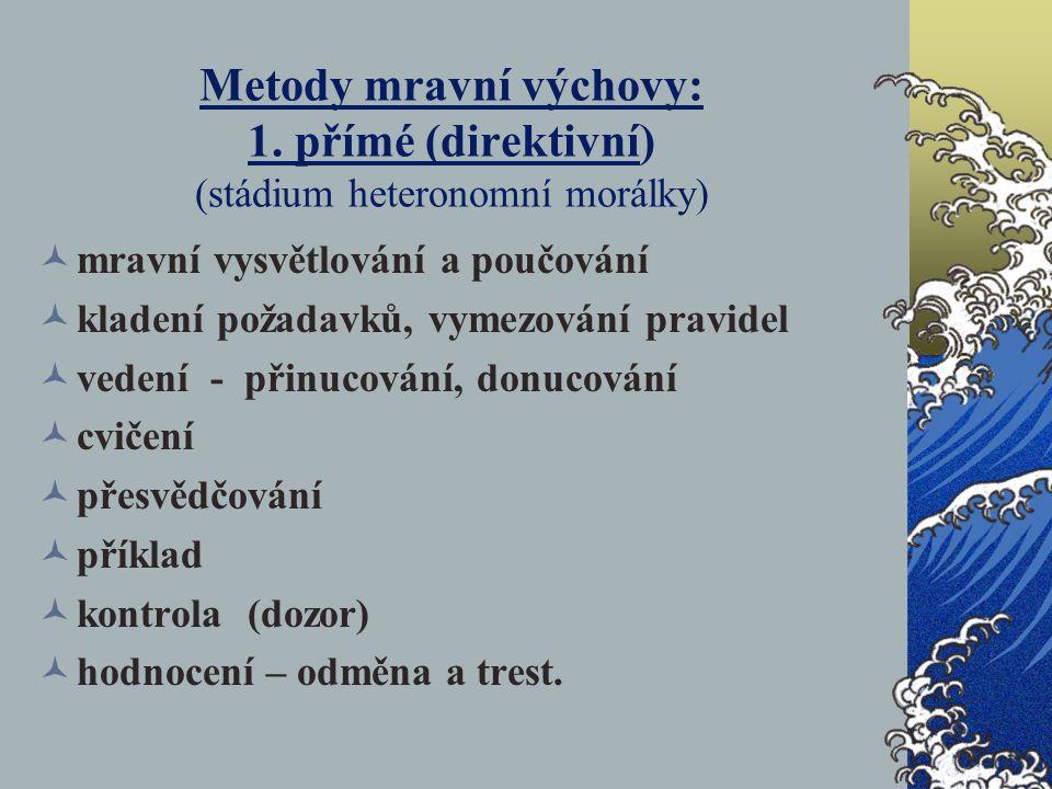 Metody mravní výchovy: 1. přímé (direktivní) (stádium heteronomní morálky) mravní vysvětlování a poučování kladení požadavků, vymezování pravidel vede