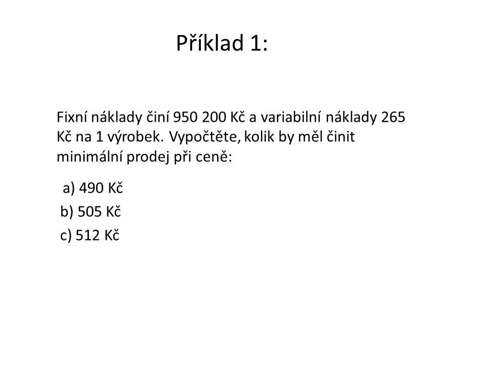 Příklad 1: Fixní náklady činí 950 200 Kč a variabilní náklady 265 Kč na 1 výrobek. Vypočtěte, kolik by měl činit minimální prodej při ceně: a) 490 Kč