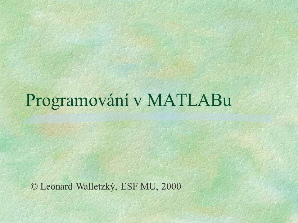 Spuštění programu §Přemístíme se do adresáře, kde je uložen program pomocí příkazu cd §Napíšeme na příkazový řádek MATLABu název programu bez přípony.m §Program se spustí