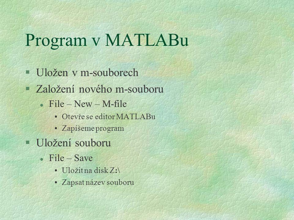 Než napíšeme první program §Příkazy pro práci s diskem l dir – vypíše obsah adresáře, na který je MATLAB nasměrován (aktuální adresář) l cd cd - změna aktuálního adresáře směrem dolů (do nižší úrovně) cd..