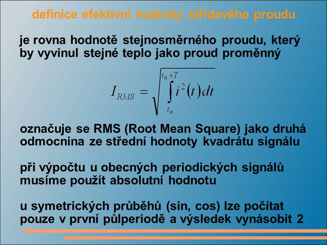 definice efektivní hodnoty střídavého proudu je rovna hodnotě stejnosměrného proudu, který by vyvinul stejné teplo jako proud proměnný označuje se RMS