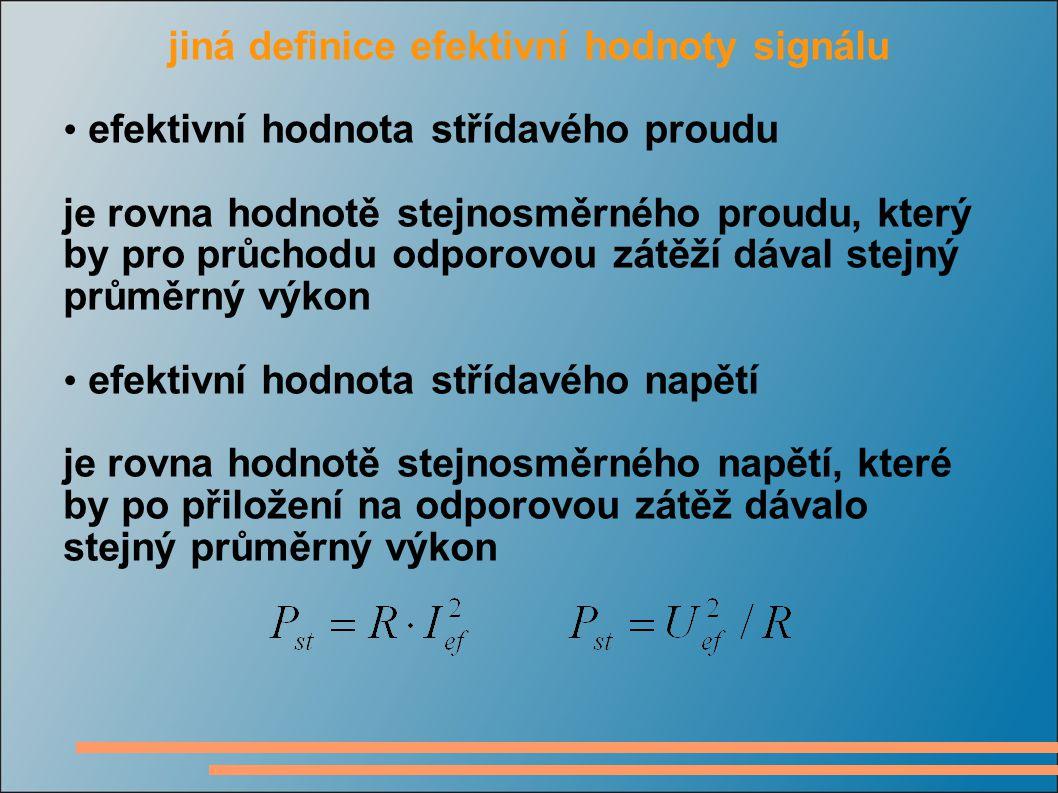 jiná definice efektivní hodnoty signálu efektivní hodnota střídavého proudu je rovna hodnotě stejnosměrného proudu, který by pro průchodu odporovou zá