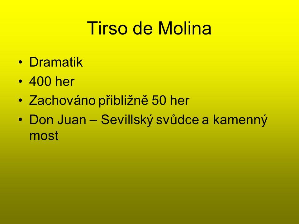 Tirso de Molina Dramatik 400 her Zachováno přibližně 50 her Don Juan – Sevillský svůdce a kamenný most