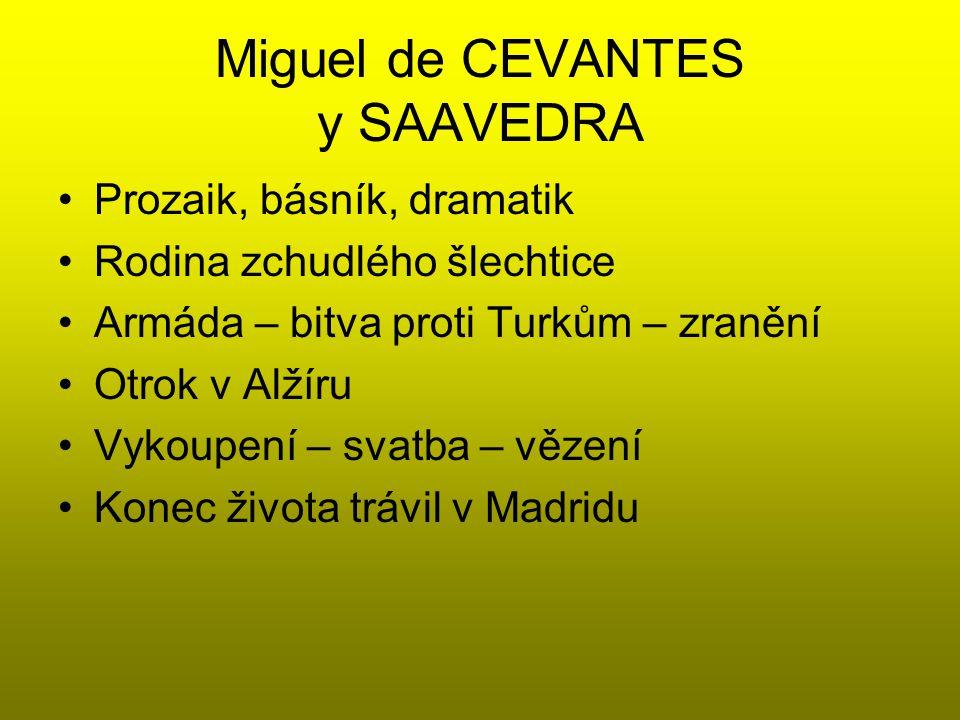 Miguel de CEVANTES y SAAVEDRA Prozaik, básník, dramatik Rodina zchudlého šlechtice Armáda – bitva proti Turkům – zranění Otrok v Alžíru Vykoupení – sv