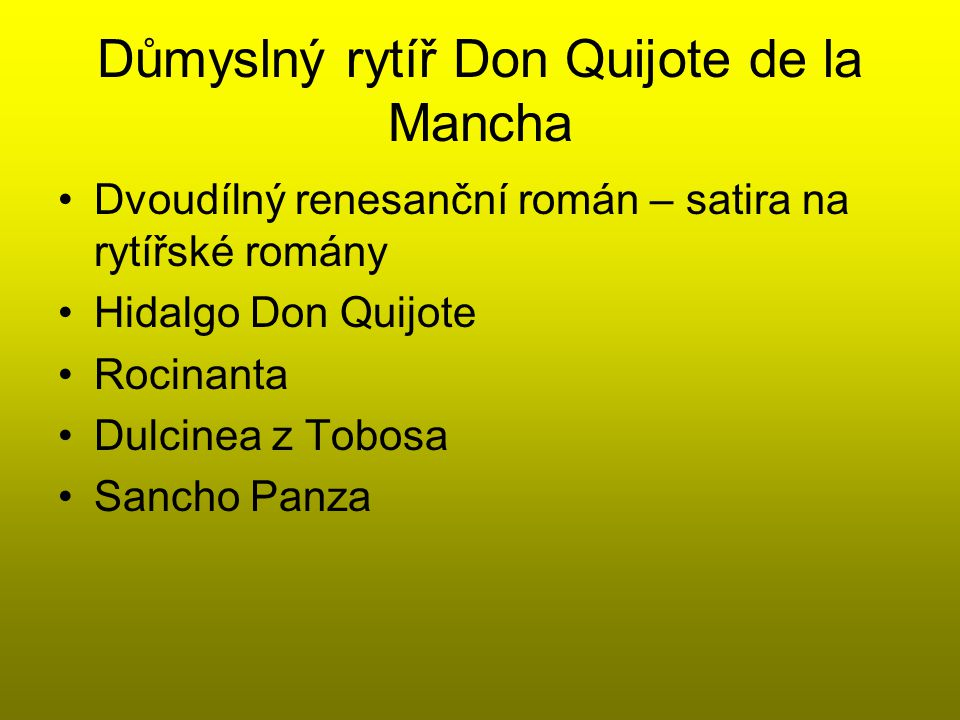Důmyslný rytíř Don Quijote de la Mancha Dvoudílný renesanční román – satira na rytířské romány Hidalgo Don Quijote Rocinanta Dulcinea z Tobosa Sancho