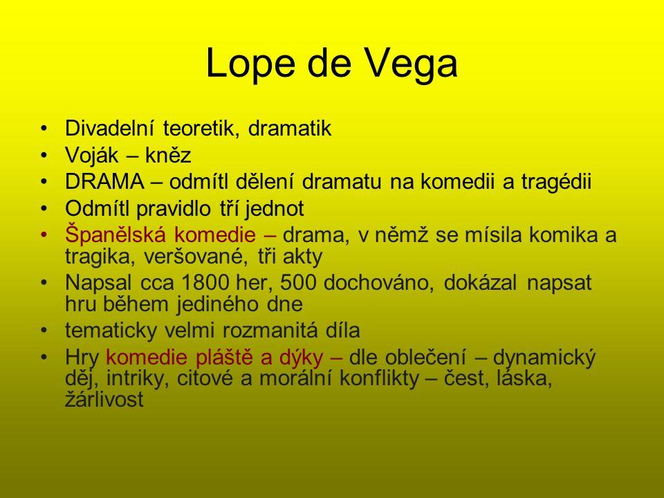 Lope de Vega Divadelní teoretik, dramatik Voják – kněz DRAMA – odmítl dělení dramatu na komedii a tragédii Odmítl pravidlo tří jednot Španělská komedi