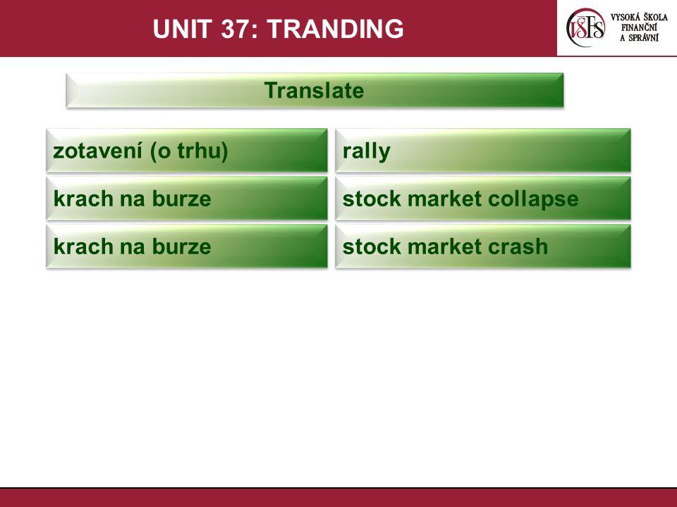 UNIT 37: TRANDING Translate zotavení (o trhu) rally krach na burze stock market collapse krach na burze stock market crash