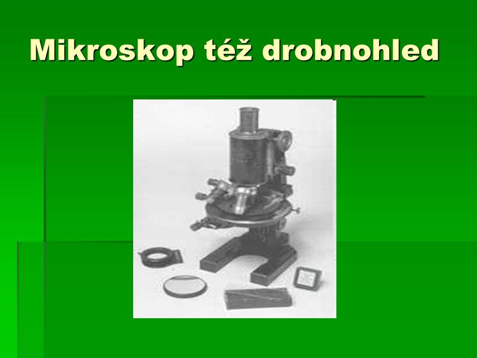 Mikroskop též drobnohled