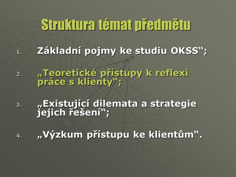 """Struktura témat předmětu 1. Základní pojmy ke studiu OKSS""""; 2. """"Teoretické přístupy k reflexi práce s klienty""""; 3. """"Existující dilemata a strategie je"""
