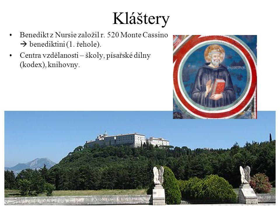 Kláštery Benedikt z Nursie založil r. 520 Monte Cassino  benediktini (1. řehole). Centra vzdělanosti – školy, písařské dílny (kodex), knihovny.