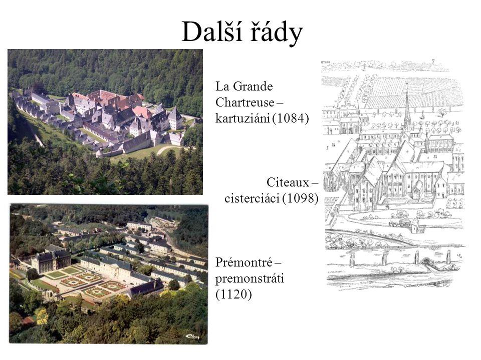 Další řády La Grande Chartreuse – kartuziáni (1084) Citeaux – cisterciáci (1098) Prémontré – premonstráti (1120)