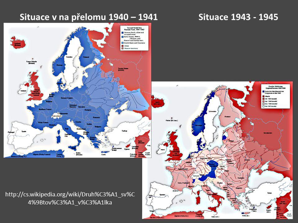 Situace v na přelomu 1940 – 1941 Situace 1943 - 1945 http://cs.wikipedia.org/wiki/Druh%C3%A1_sv%C 4%9Btov%C3%A1_v%C3%A1lka