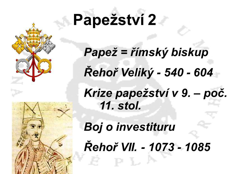 Papežství 2 Papež = římský biskup Řehoř Veliký - 540 - 604 Krize papežství v 9.