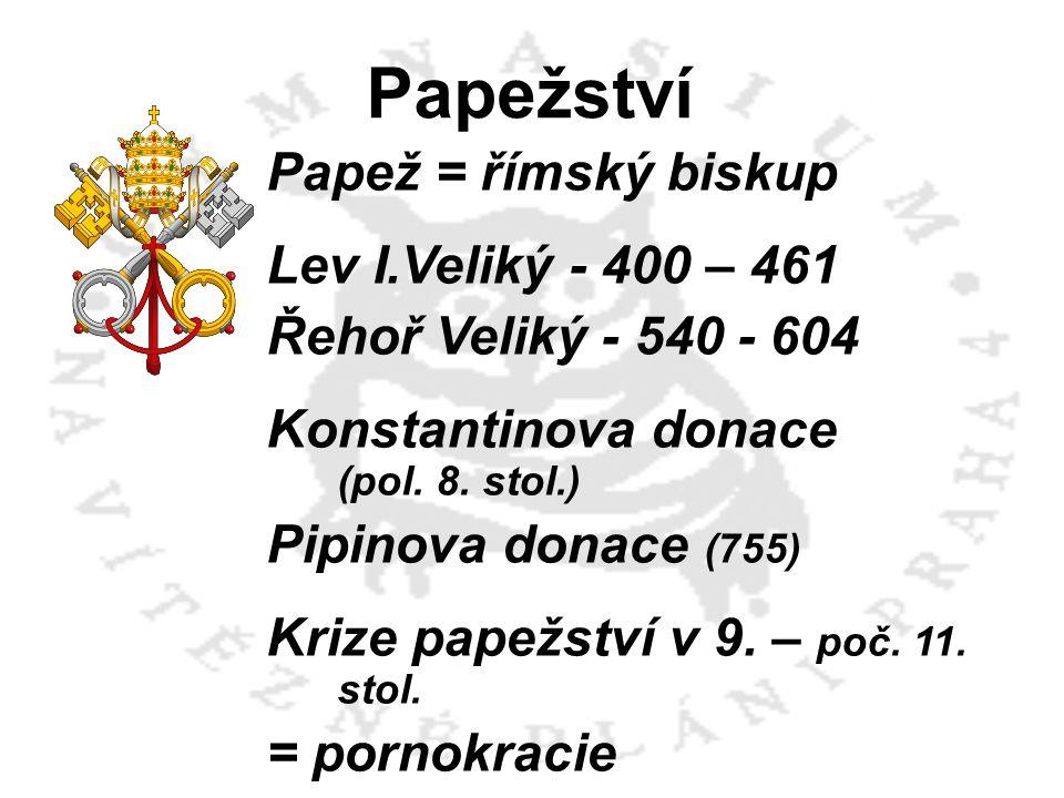 Papež = římský biskup Lev I.Veliký - 400 – 461 Řehoř Veliký - 540 - 604 Konstantinova donace (pol.