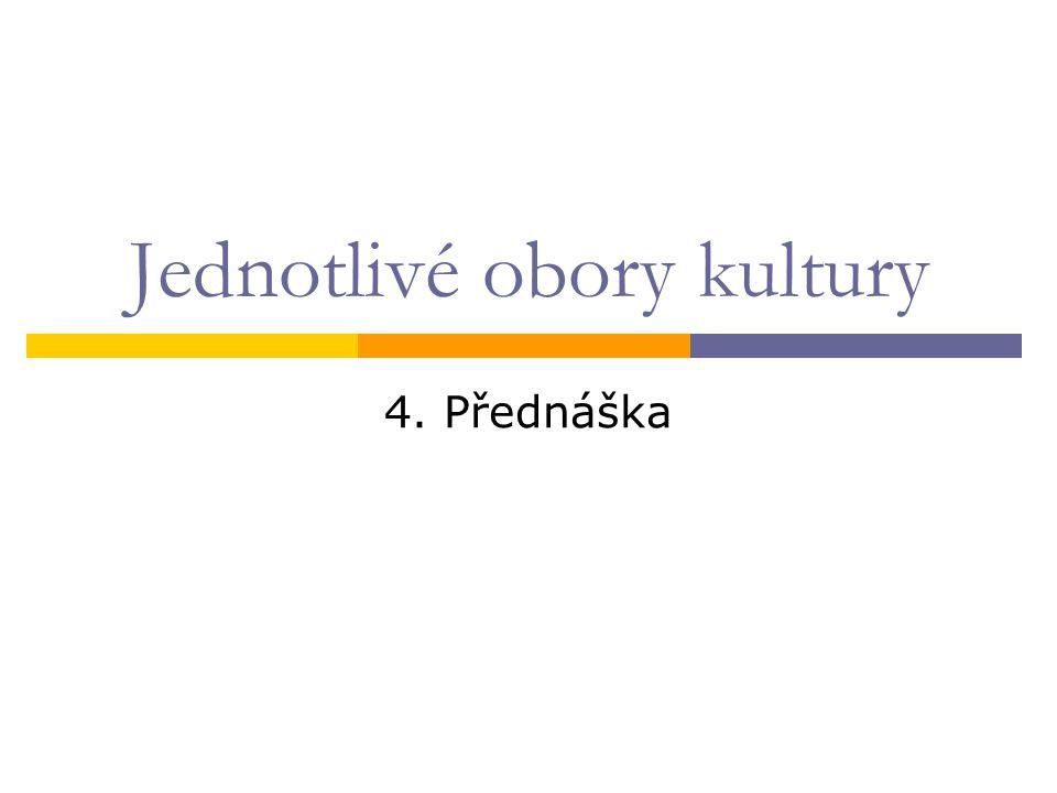 Jednotlivé obory kultury 4. Přednáška