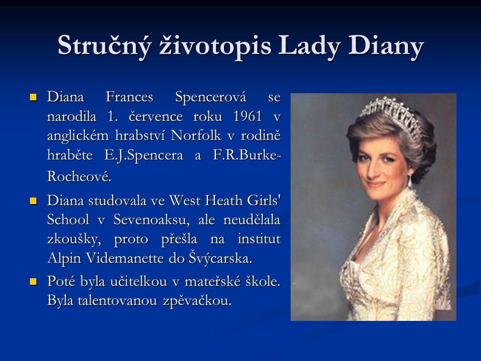 Stručný životopis Lady Diany Diana Frances Spencerová se narodila 1. července roku 1961 v anglickém hrabství Norfolk v rodině hraběte E.J.Spencera a F