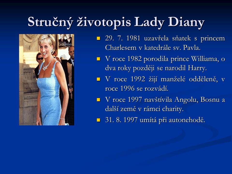 Stručný životopis Lady Diany 29. 7. 1981 uzavřela sňatek s princem Charlesem v katedrále sv. Pavla. V roce 1982 porodila prince Williama, o dva roky p