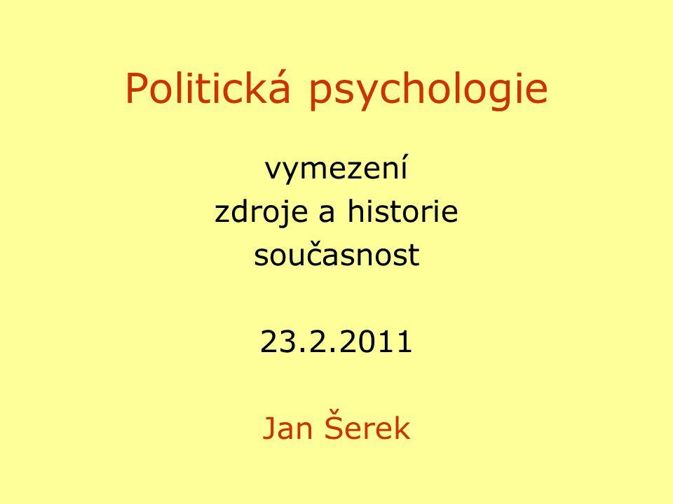 Politická psychologie vymezení zdroje a historie současnost 23.2.2011 Jan Šerek