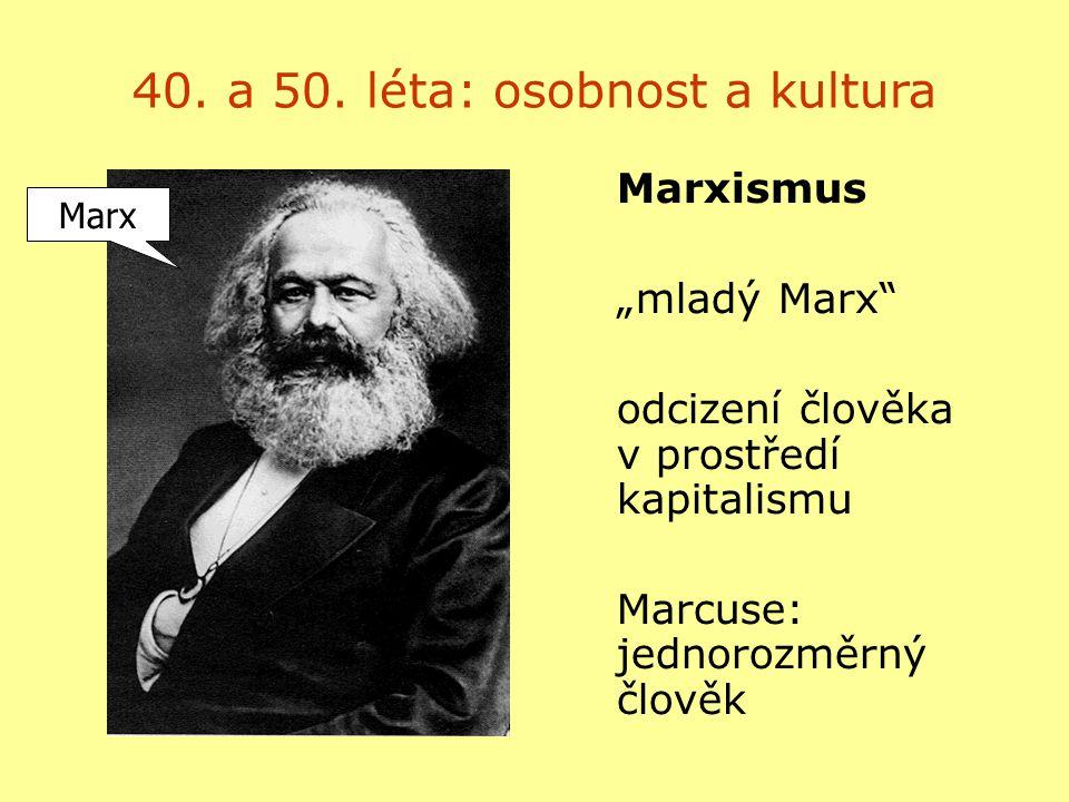 """40. a 50. léta: osobnost a kultura Marxismus """"mladý Marx"""" odcizení člověka v prostředí kapitalismu Marcuse: jednorozměrný člověk Marx"""