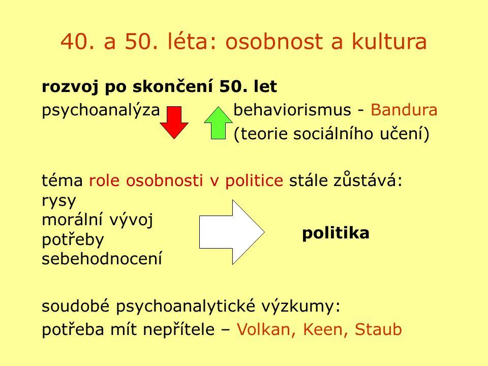 rozvoj po skončení 50. let psychoanalýzabehaviorismus - Bandura (teorie sociálního učení) téma role osobnosti v politice stále zůstává: rysy morální v