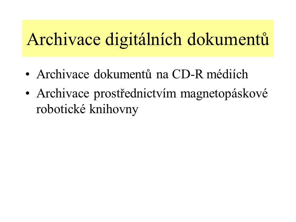 Archivace digitálních dokumentů Archivace dokumentů na CD-R médiích Archivace prostřednictvím magnetopáskové robotické knihovny