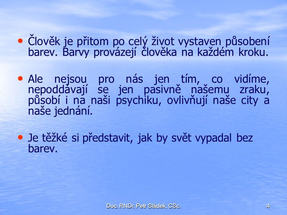 Doc.RNDr. Petr Sládek, CSc.5 Člověk je přitom po celý život vystaven působení barev.