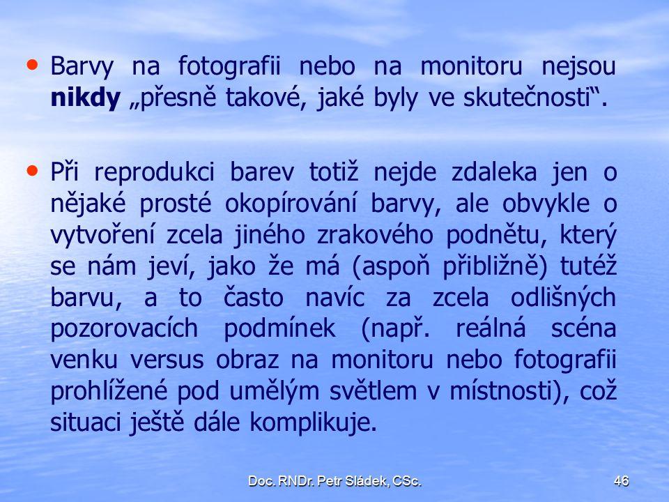 """Doc. RNDr. Petr Sládek, CSc.46 Barvy na fotografii nebo na monitoru nejsou nikdy """"přesně takové, jaké byly ve skutečnosti"""". Při reprodukci barev totiž"""