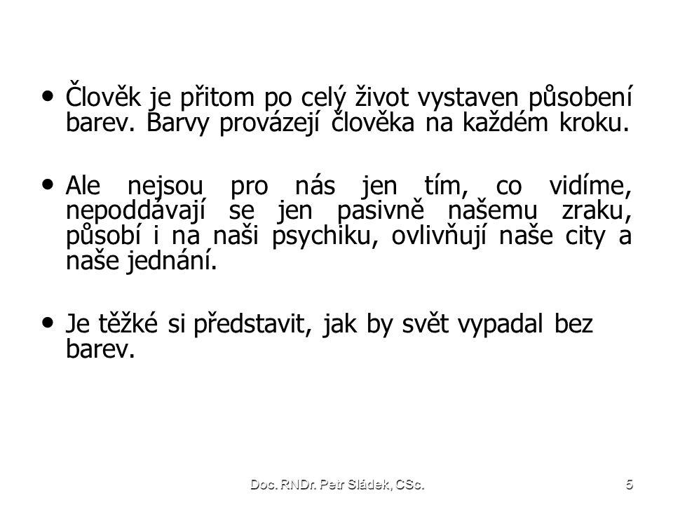 Doc. RNDr. Petr Sládek, CSc.56 Barevné vlastnosti – pestrost, sytost, jas