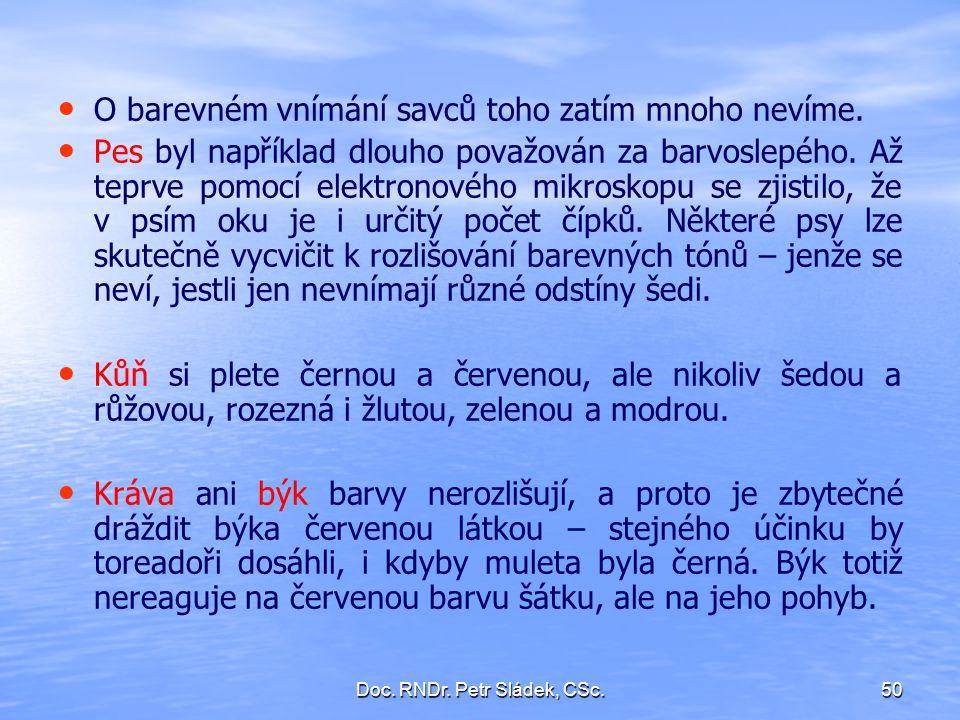 Doc. RNDr. Petr Sládek, CSc.50 O barevném vnímání savců toho zatím mnoho nevíme. Pes byl například dlouho považován za barvoslepého. Až teprve pomocí