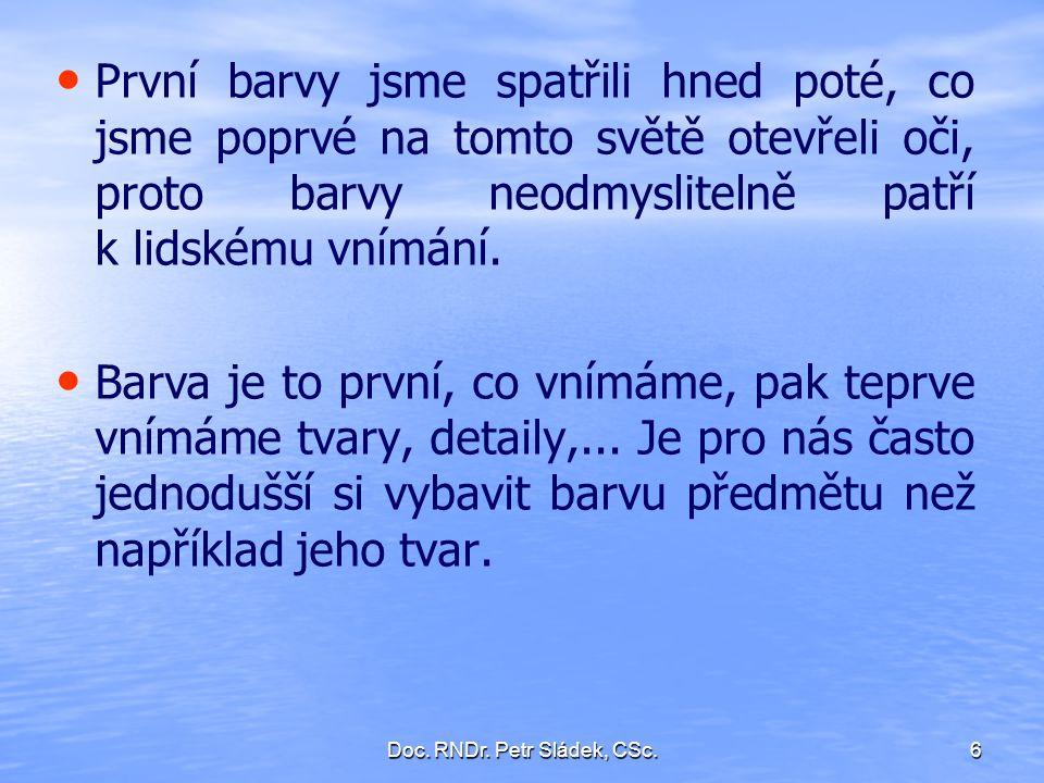 Doc.RNDr. Petr Sládek, CSc.37 Barevné vidění je především záležitostí čípků.
