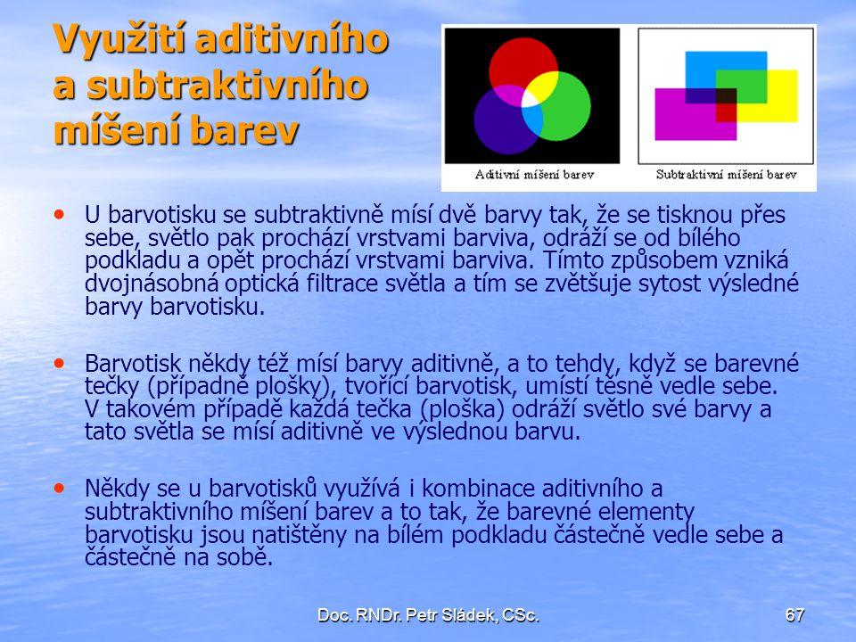 Doc. RNDr. Petr Sládek, CSc.67 Využití aditivního a subtraktivního míšení barev U barvotisku se subtraktivně mísí dvě barvy tak, že se tisknou přes se