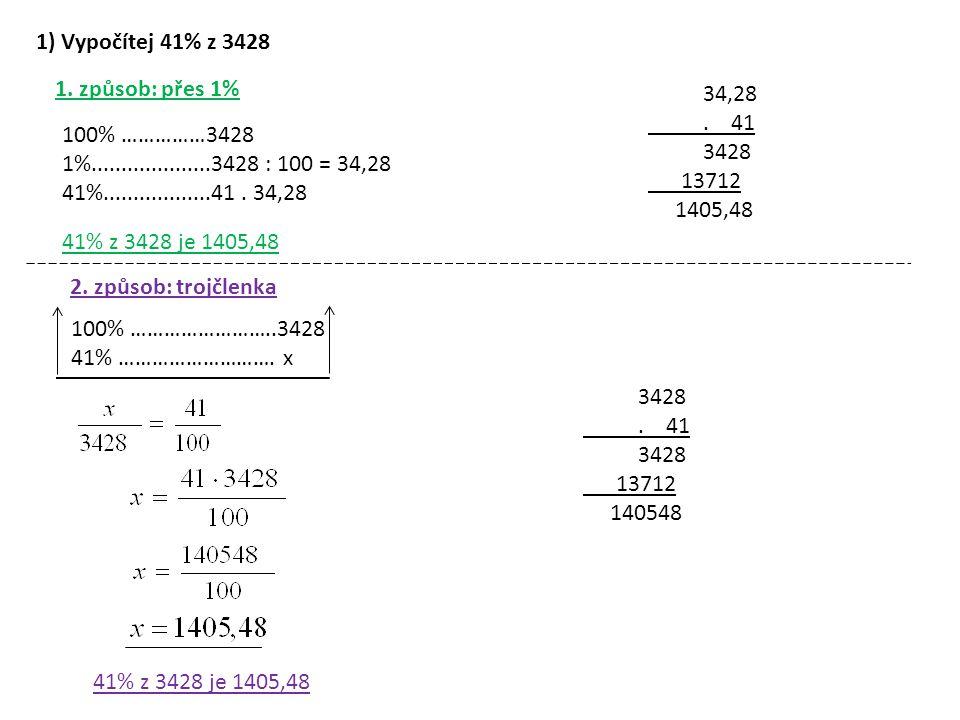 1) Vypočítej 41% z 3428 1. způsob: přes 1% 100% ……………3428 1%....................3428 : 100 = 34,28 41%..................41. 34,28 34,28. 41 3428 13712