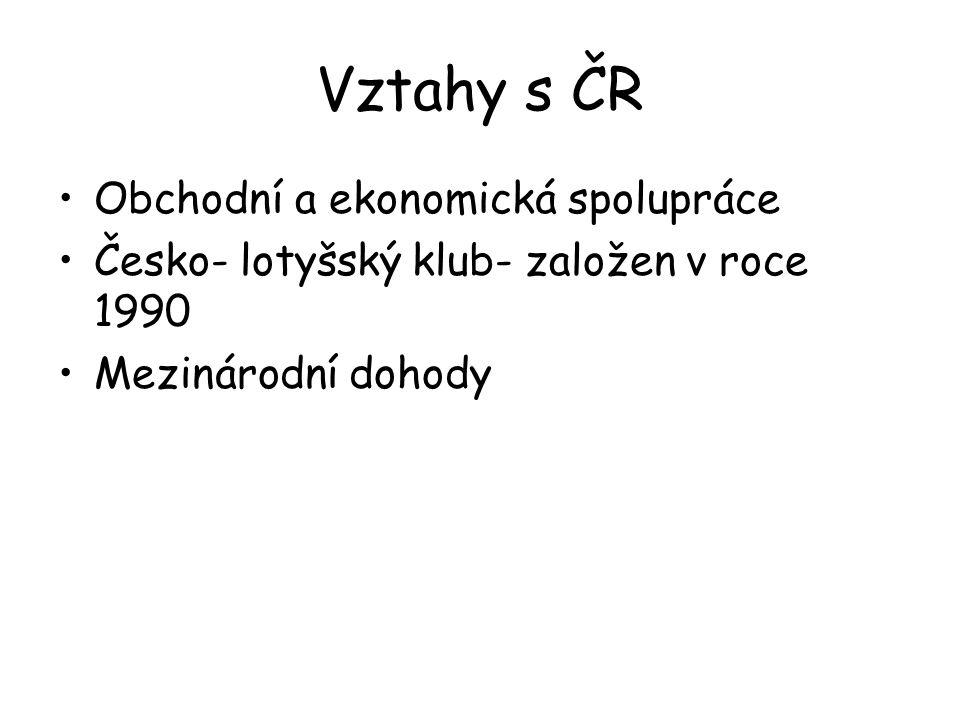 Vztahy s ČR Obchodní a ekonomická spolupráce Česko- lotyšský klub- založen v roce 1990 Mezinárodní dohody