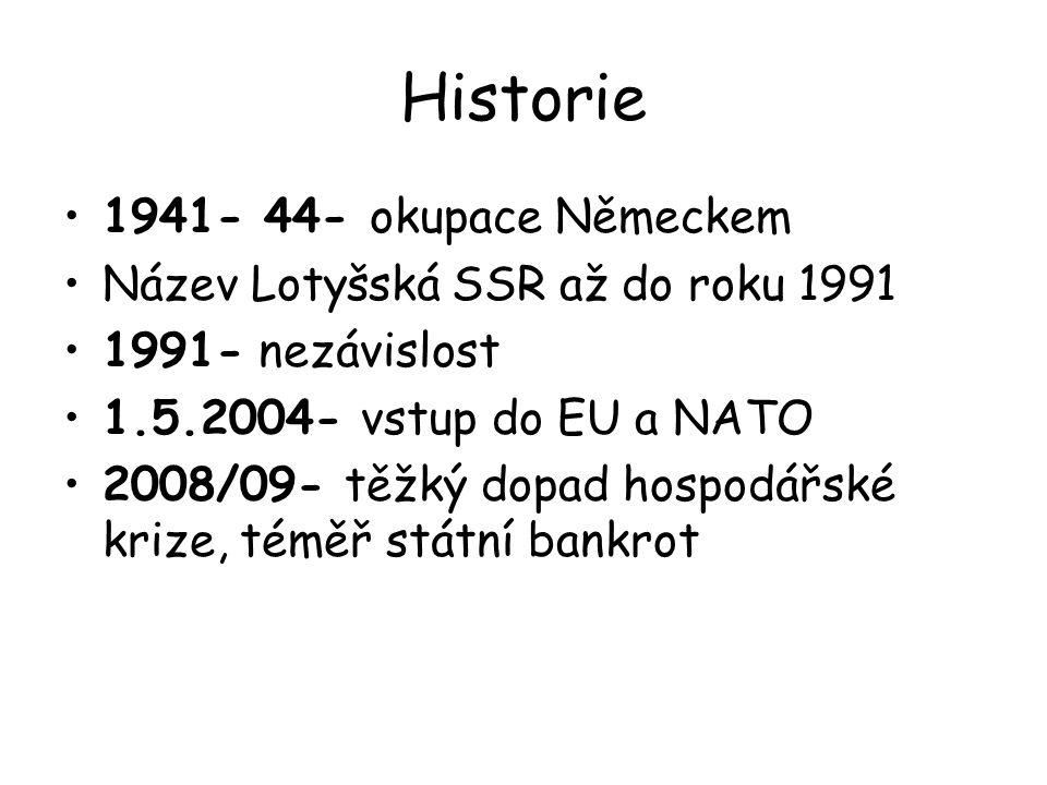 Historie 1941- 44- okupace Německem Název Lotyšská SSR až do roku 1991 1991- nezávislost 1.5.2004- vstup do EU a NATO 2008/09- těžký dopad hospodářské