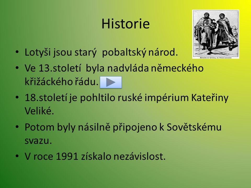 Historie Lotyši jsou starý pobaltský národ.Ve 13.století byla nadvláda německého křižáckého řádu.