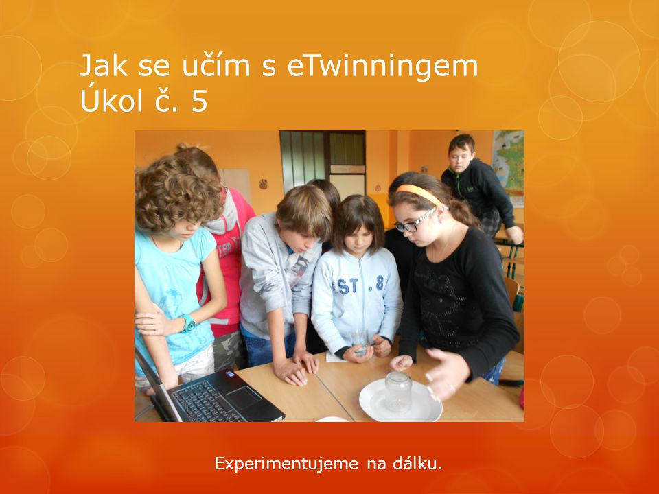 Jak se učím s eTwinningem Úkol č. 5 Experimentujeme na dálku.