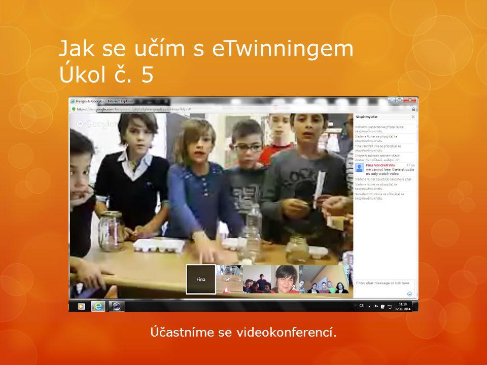 Jak se učím s eTwinningem Úkol č. 5 Účastníme se videokonferencí.