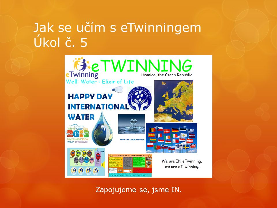 Jak se učím s eTwinningem Úkol č. 5 Zapojujeme se, jsme IN.