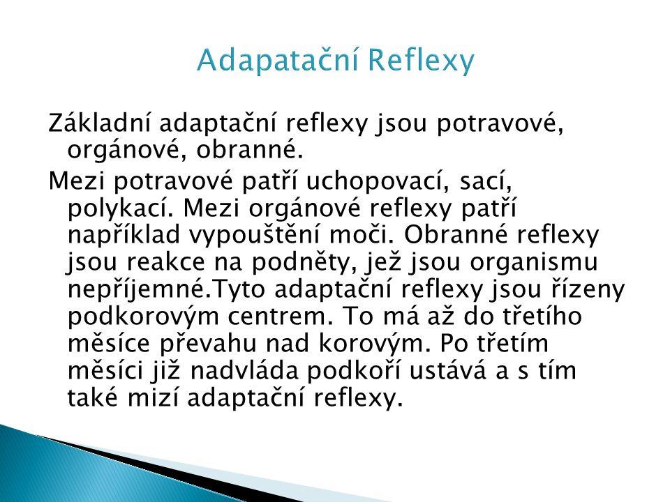 Základní adaptační reflexy jsou potravové, orgánové, obranné. Mezi potravové patří uchopovací, sací, polykací. Mezi orgánové reflexy patří například v