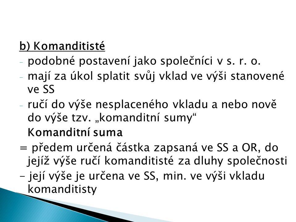 b) Komanditisté - podobné postavení jako společníci v s.