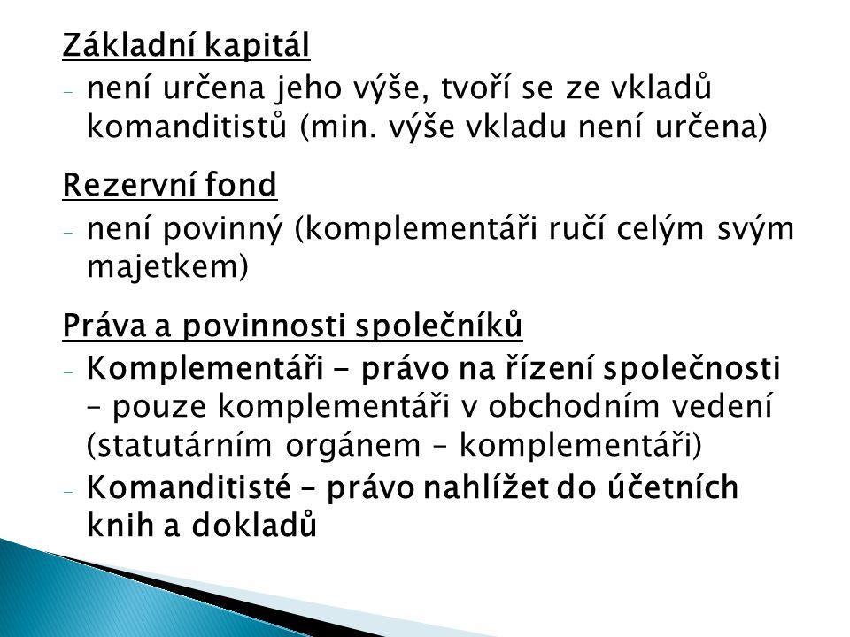 Základní kapitál - není určena jeho výše, tvoří se ze vkladů komanditistů (min.