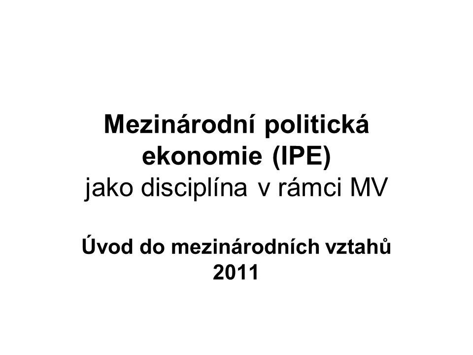 Mezinárodní politická ekonomie (IPE) jako disciplína v rámci MV Úvod do mezinárodních vztahů 2011