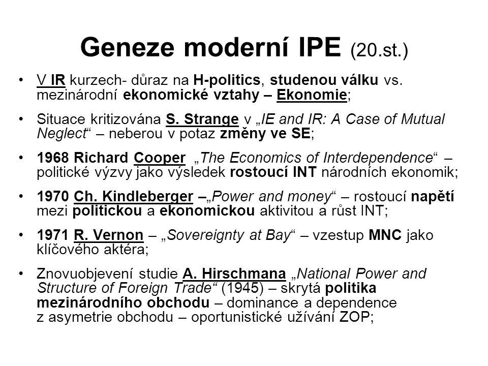 Geneze moderní IPE (20.st.) V IR kurzech- důraz na H-politics, studenou válku vs. mezinárodní ekonomické vztahy – Ekonomie; Situace kritizována S. Str
