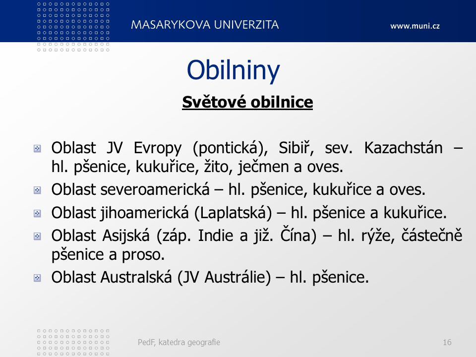 Obilniny Světové obilnice Oblast JV Evropy (pontická), Sibiř, sev.