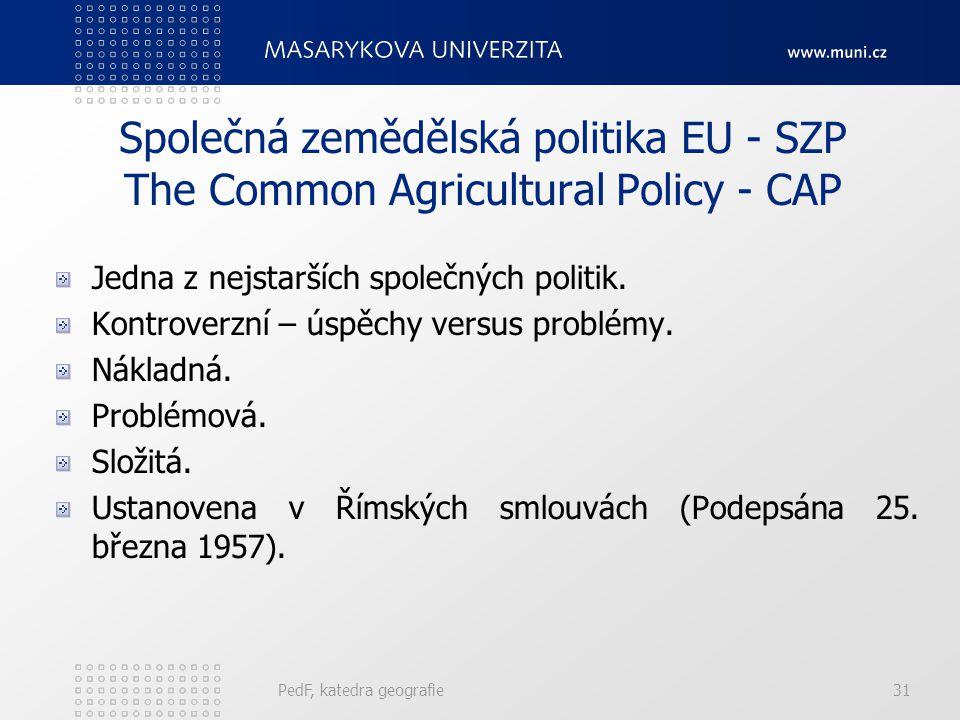 Společná zemědělská politika EU - SZP The Common Agricultural Policy - CAP Jedna z nejstarších společných politik.