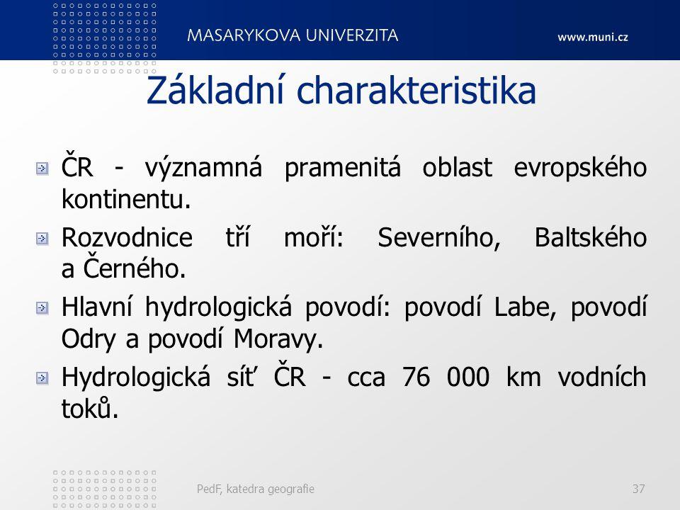 Základní charakteristika ČR - významná pramenitá oblast evropského kontinentu. Rozvodnice tří moří: Severního, Baltského a Černého. Hlavní hydrologick
