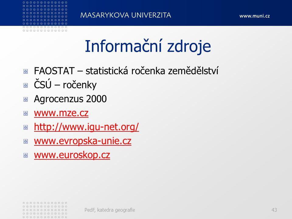 Informační zdroje FAOSTAT – statistická ročenka zemědělství ČSÚ – ročenky Agrocenzus 2000 www.mze.cz http://www.igu-net.org/ www.evropska-unie.cz www.euroskop.cz PedF, katedra geografie43