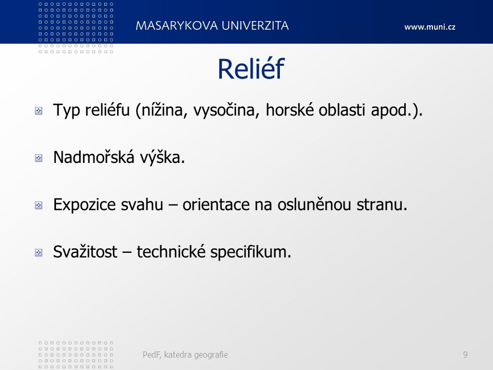 Reliéf Typ reliéfu (nížina, vysočina, horské oblasti apod.).
